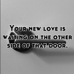 Your new love is waiting on the other side of that door.