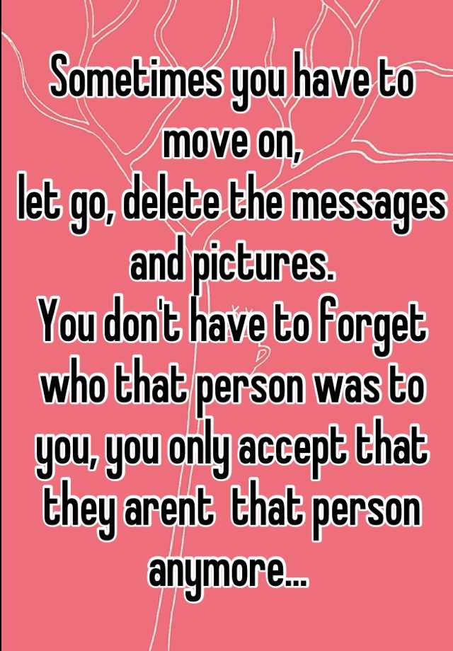 Sometimes you have to move on,  let go, delete the messages and pictures. You don't have to forget who that person was to you, you only accept that they arent  that person anymore...