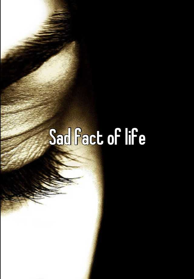Sad fact of life