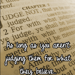 As long as you aren't judging them for what they believe..