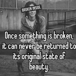 Once something is broken, it can never be returned to its original state of beauty.