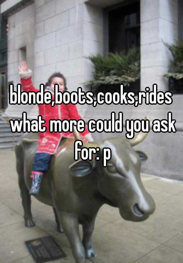 blonde,boots,cooks,rides