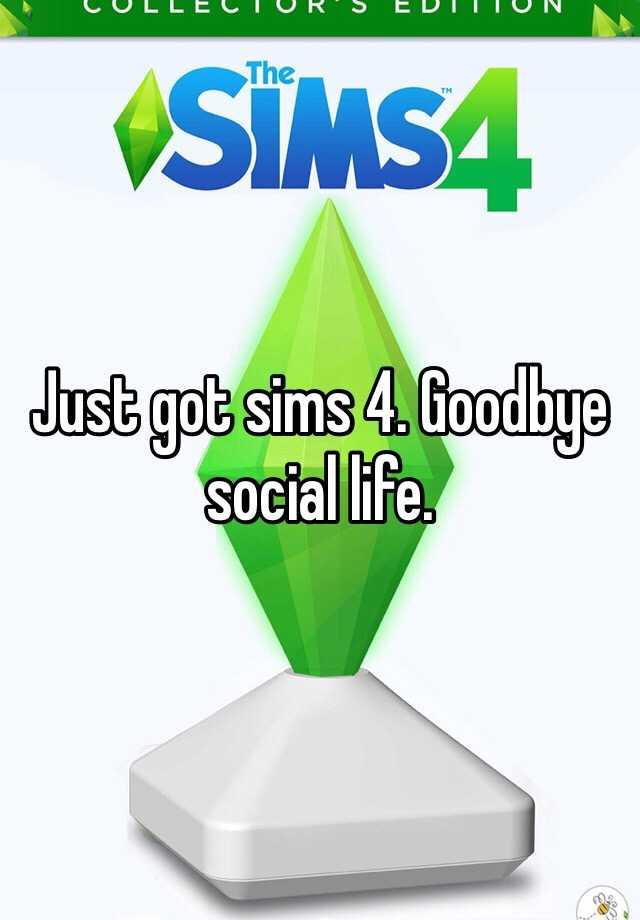 Just got sims 4. Goodbye social life.
