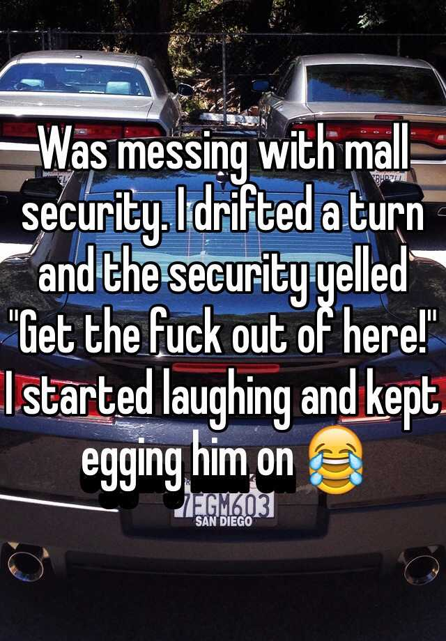 """Was messing with mall security. I drifted a turn and the security yelled """"Get the fuck out of here!"""" I started laughing and kept egging him on 😂"""