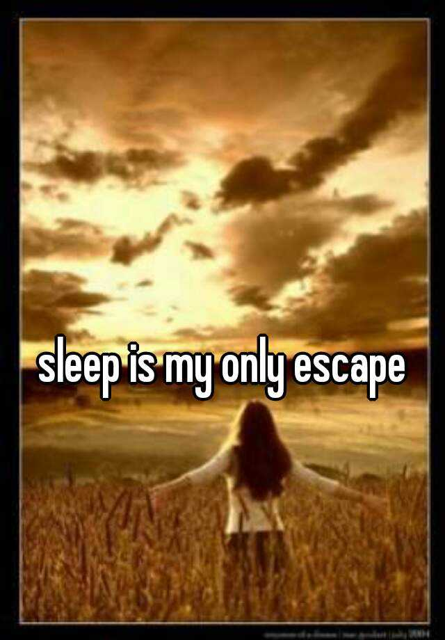 sleep is my only escape