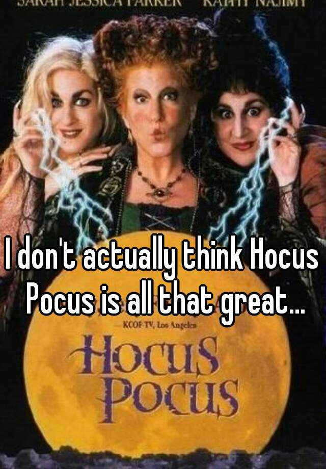 I don't actually think Hocus Pocus is all that great...