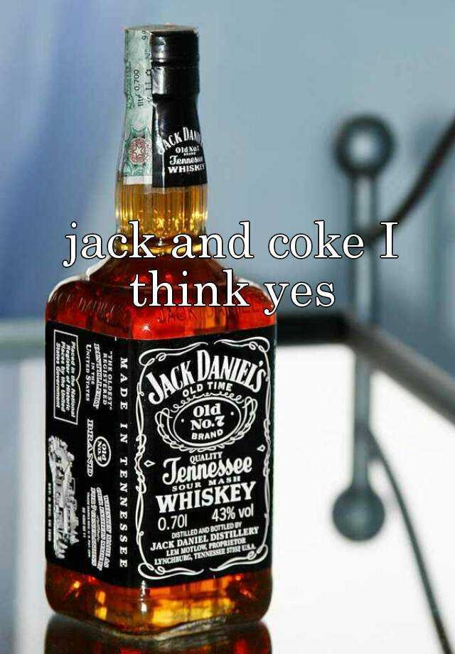 jack and coke I think yes
