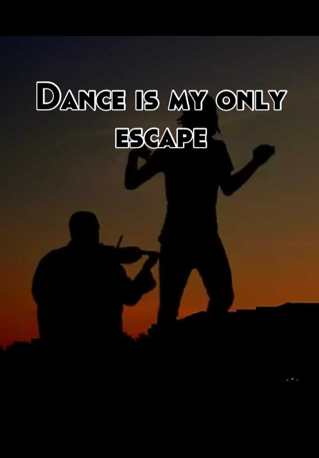 Dance is my only escape