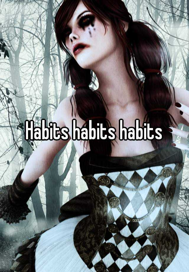 Habits habits habits