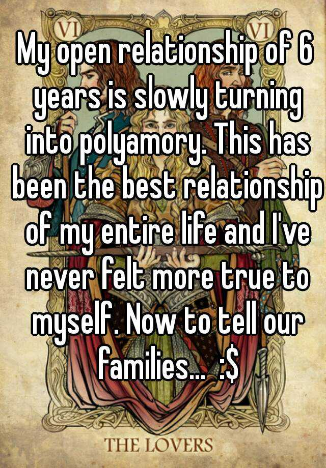 My open relationship of 6 years is slowly turning into polyamory. This has been the best relationship of my entire life and I've never felt more true to myself. Now to tell our families...  :$