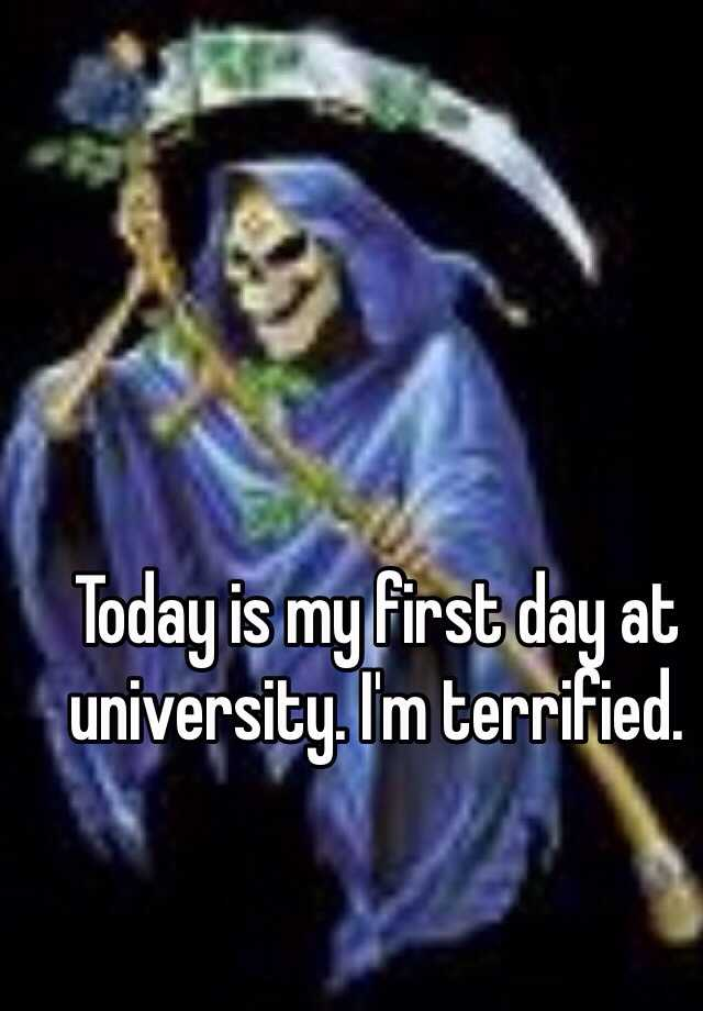 Today is my first day at university. I'm terrified.