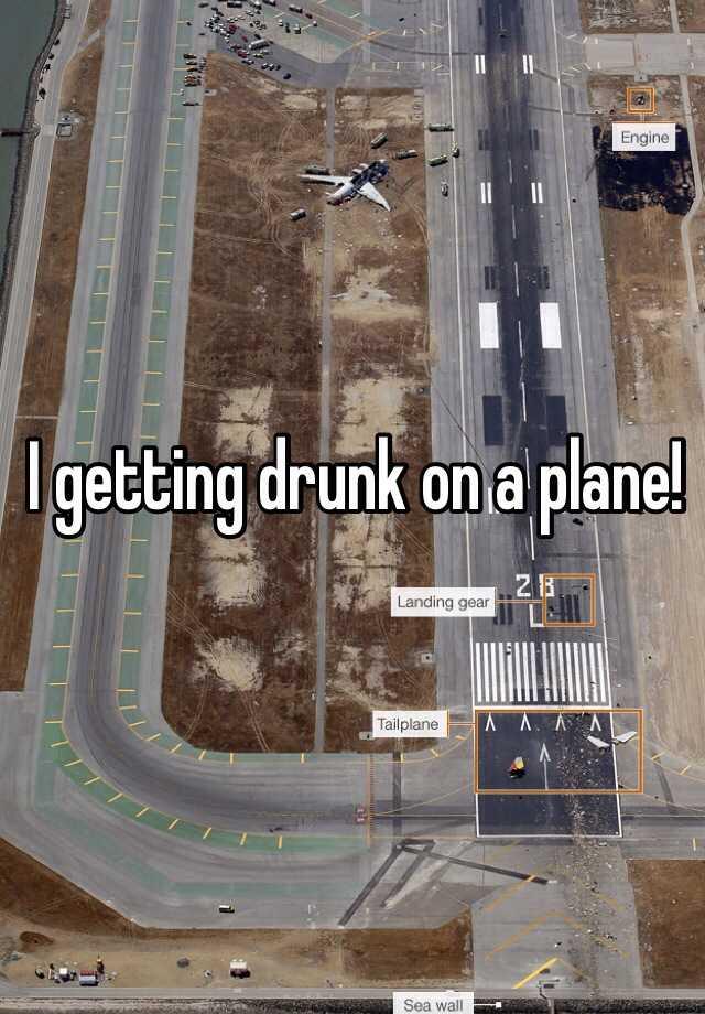 I getting drunk on a plane!