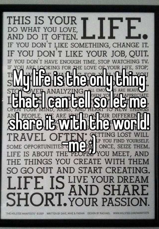 My life is the only thing that I can tell so let me share it with the world! -me ;)