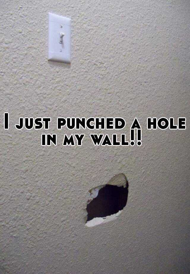 I just punched a hole in my wall!!