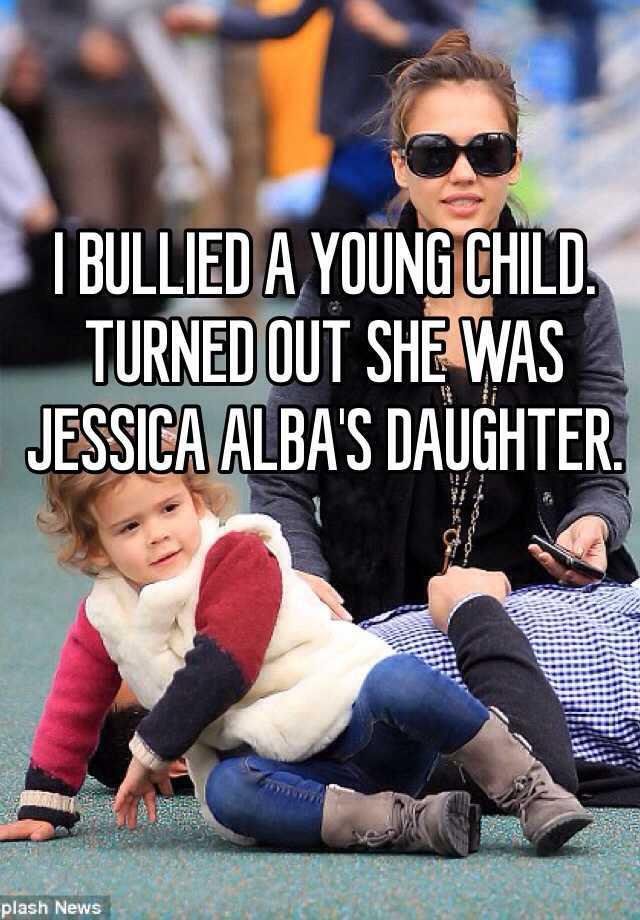 I BULLIED A YOUNG CHILD. TURNED OUT SHE WAS JESSICA ALBA'S DAUGHTER.