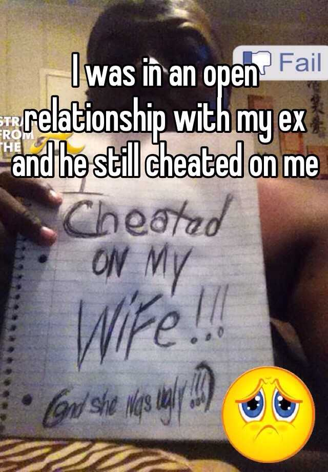 I was in an open relationship with my ex and he still cheated on me