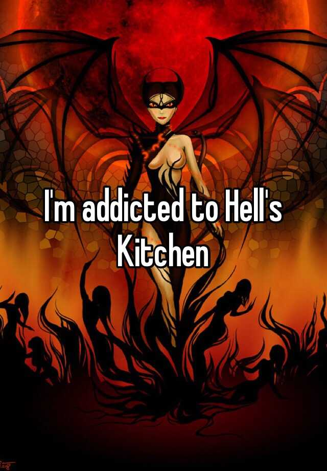 I'm addicted to Hell's Kitchen
