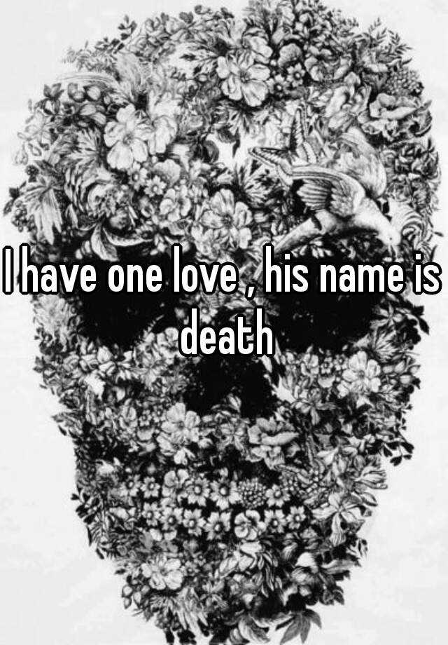 I have one love , his name is death