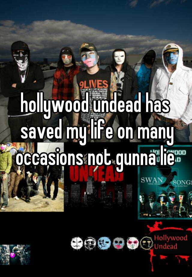 hollywood undead has saved my life on many occasions not gunna lie