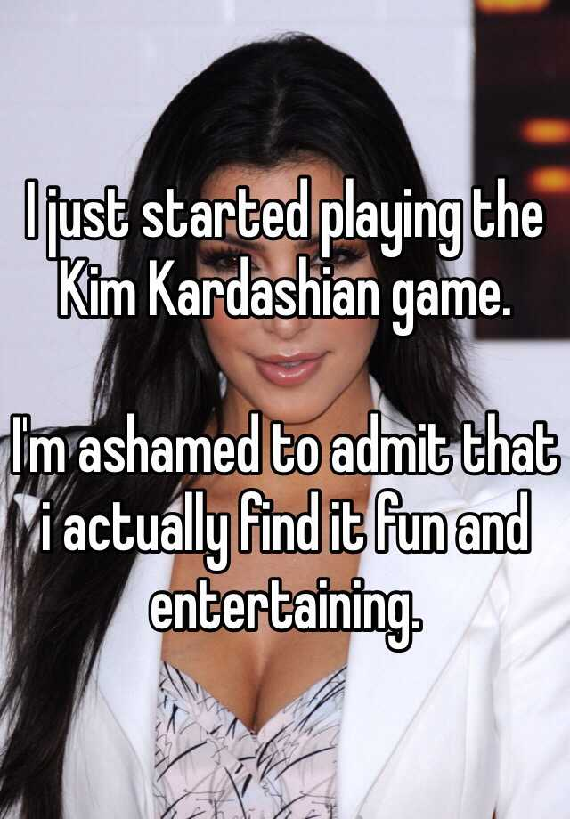 I just started playing the Kim Kardashian game.   I'm ashamed to admit that i actually find it fun and entertaining.