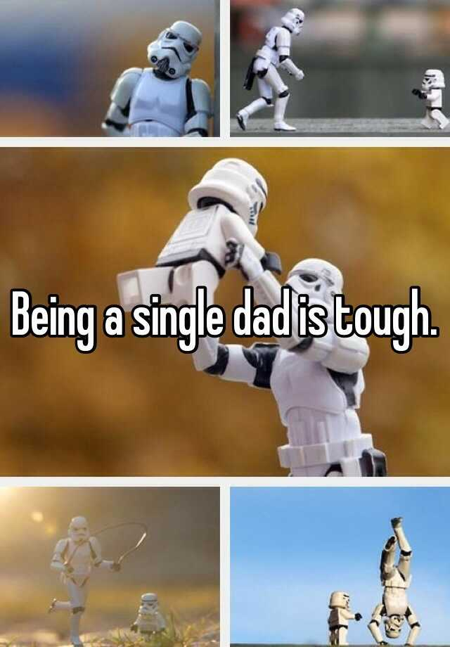 Being a single dad is tough.