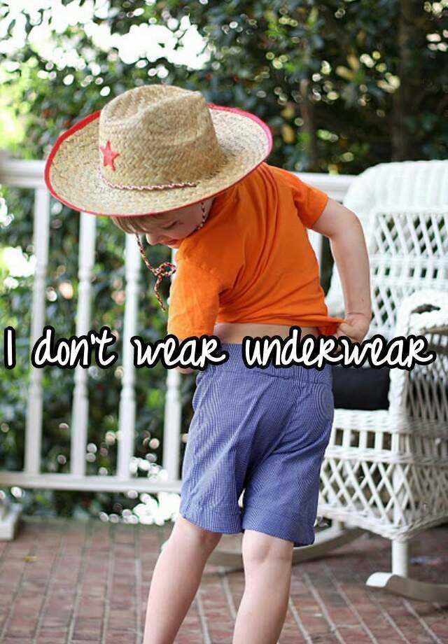I don't wear underwear