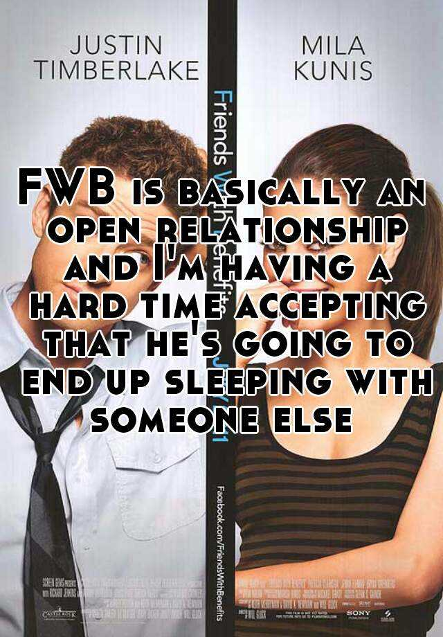 FWB is basically an open relationship and I'm having a hard time accepting that he's going to end up sleeping with someone else