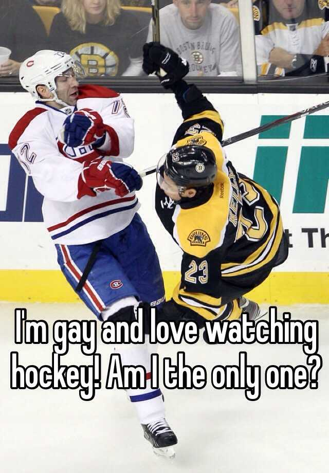 I'm gay and love watching hockey! Am I the only one?