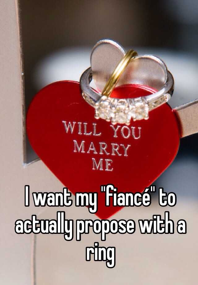 """I want my """"fiancé"""" to actually propose with a ring"""
