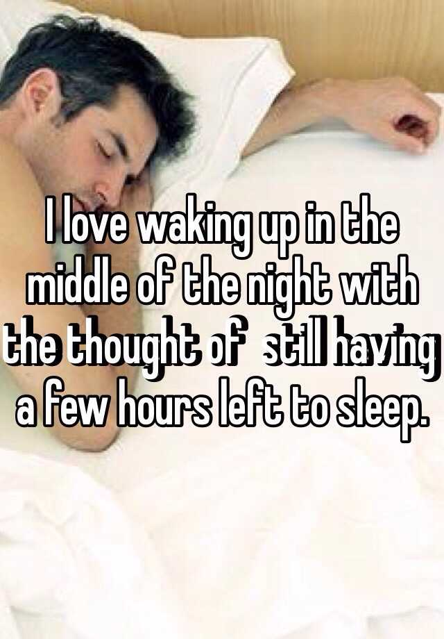 I love waking up in the middle of the night with the thought of  still having a few hours left to sleep.