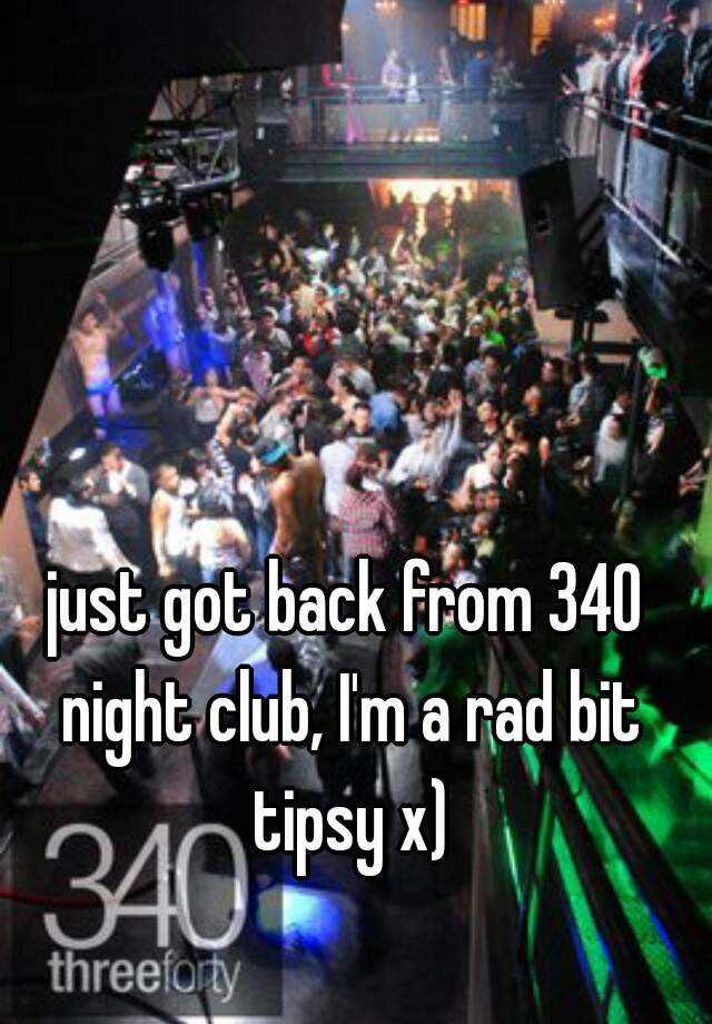 just got back from 340 night club, I'm a rad bit tipsy x)