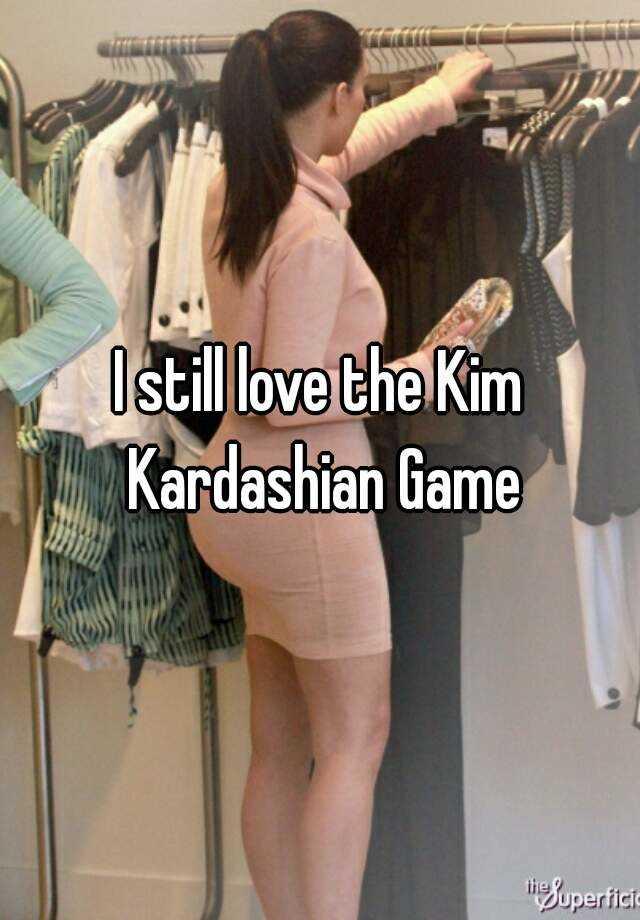 I still love the Kim Kardashian Game