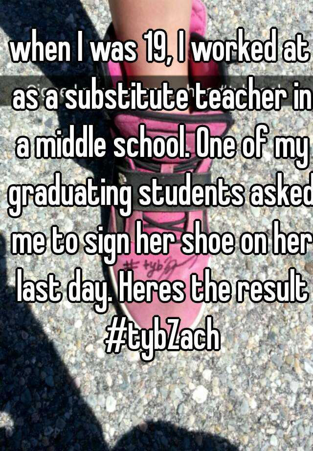 when I was 19, I worked at as a substitute teacher in a middle school. One of my graduating students asked me to sign her shoe on her last day. Heres the result #tybZach