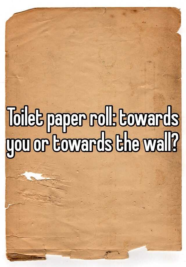 Toilet paper roll: towards you or towards the wall?
