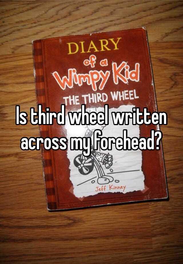 Is third wheel written across my forehead?