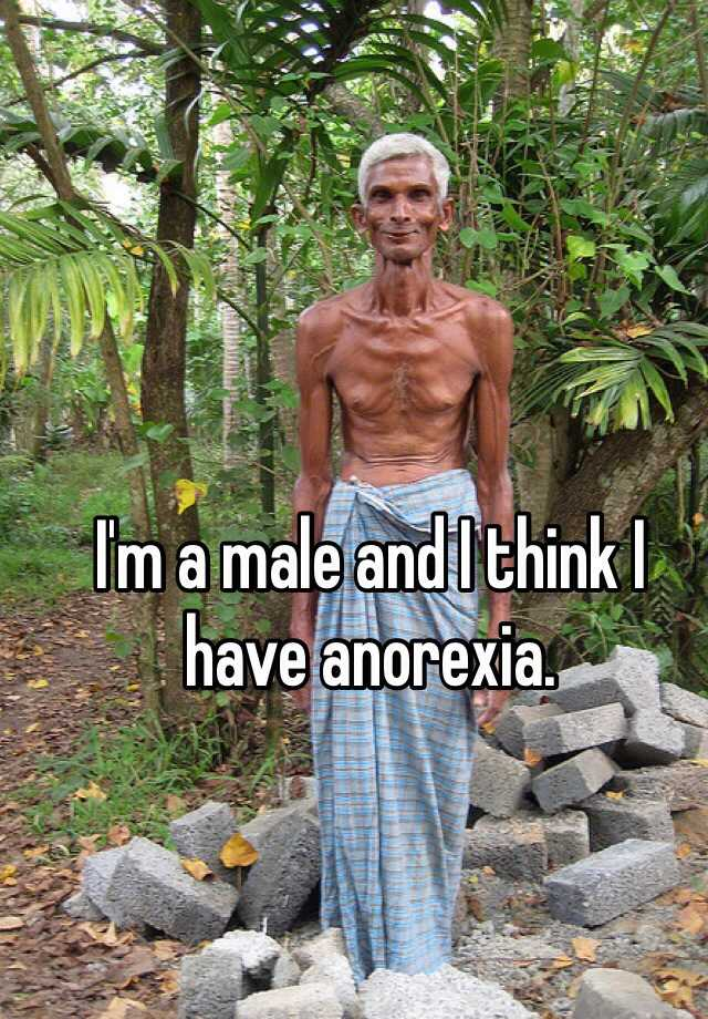 I'm a male and I think I have anorexia.