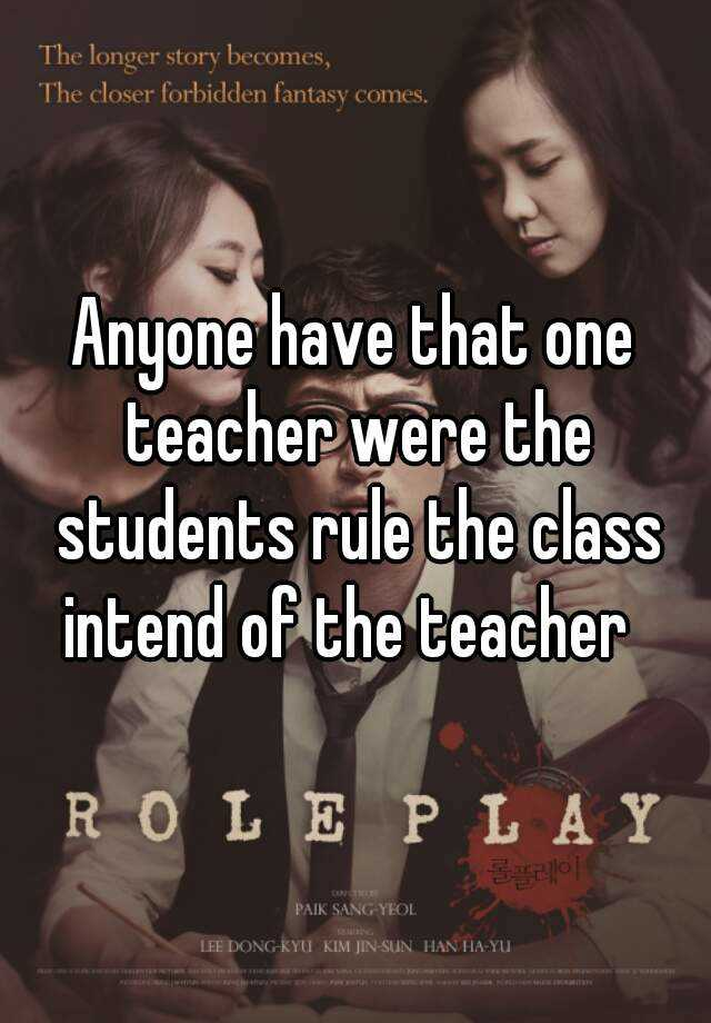 Anyone have that one teacher were the students rule the class intend of the teacher
