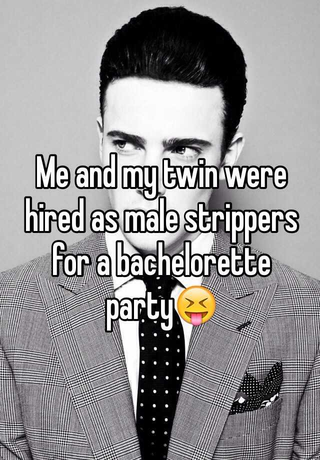 Me and my twin were hired as male strippers for a bachelorette party😝