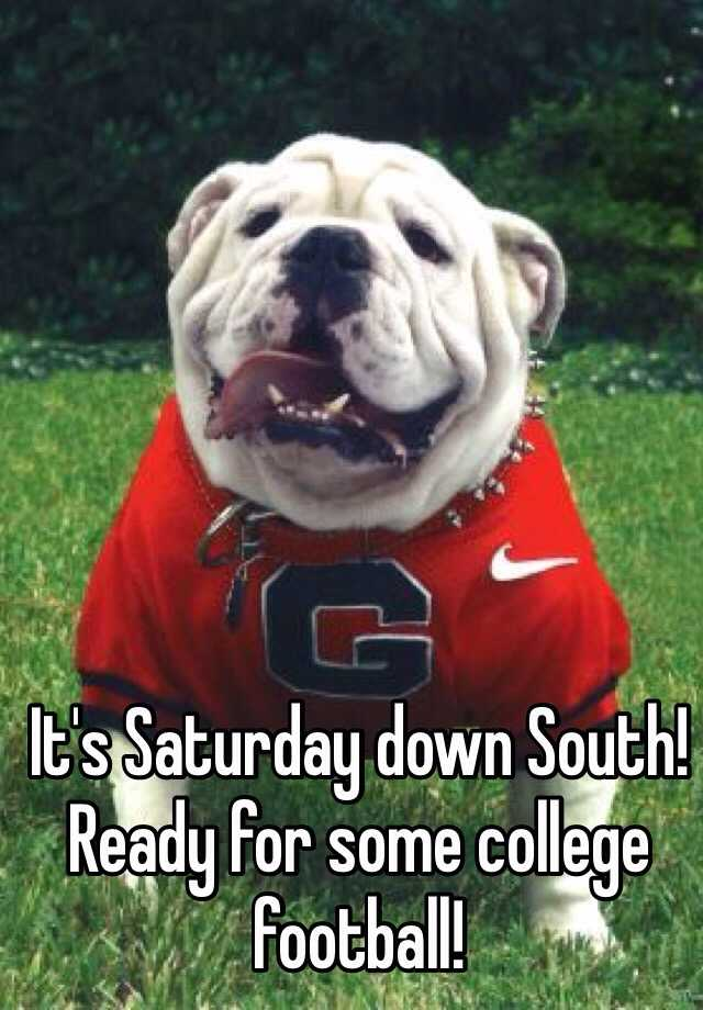 It's Saturday down South! Ready for some college football!