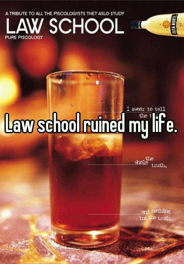 Law school ruined my life.