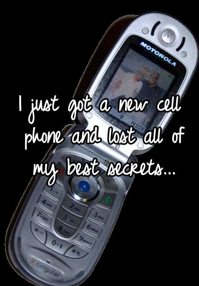 I just got a new cell phone and lost all of my best secrets...