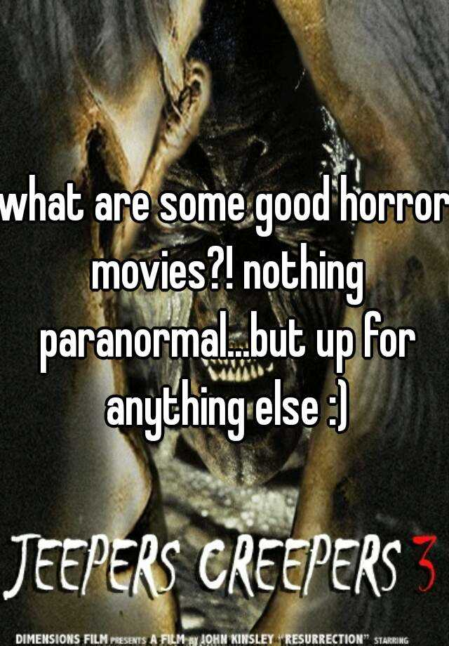 what are some good horror movies?! nothing paranormal...but up for anything else :)