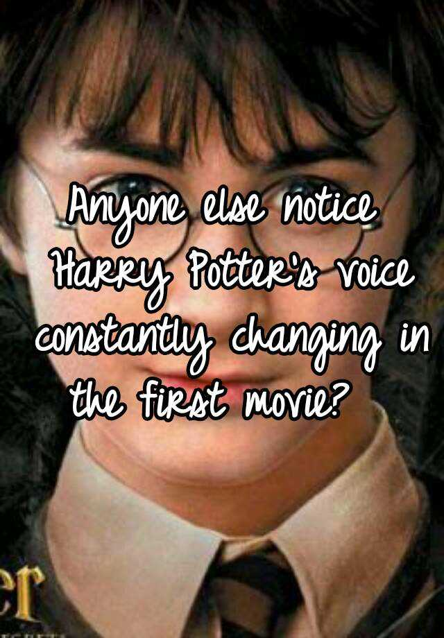 Anyone else notice Harry Potter's voice constantly changing in the first movie?