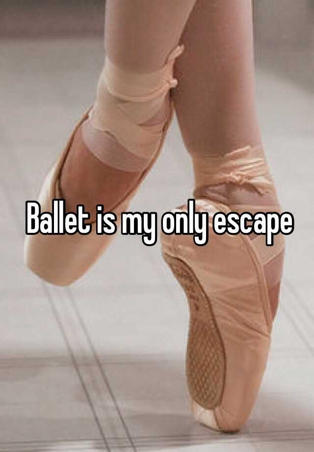 Ballet is my only escape