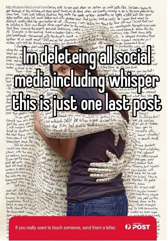 Im deleteing all social media including whisper this is just one last post