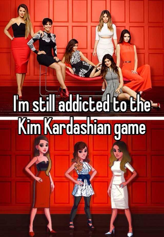 I'm still addicted to the Kim Kardashian game