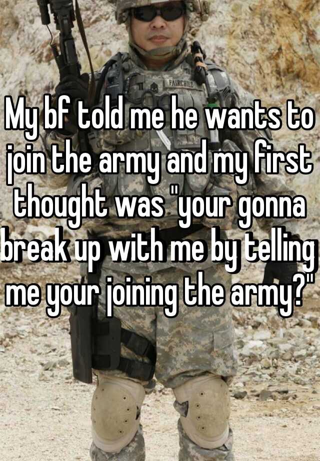 """My bf told me he wants to join the army and my first thought was """"your gonna break up with me by telling me your joining the army?"""""""