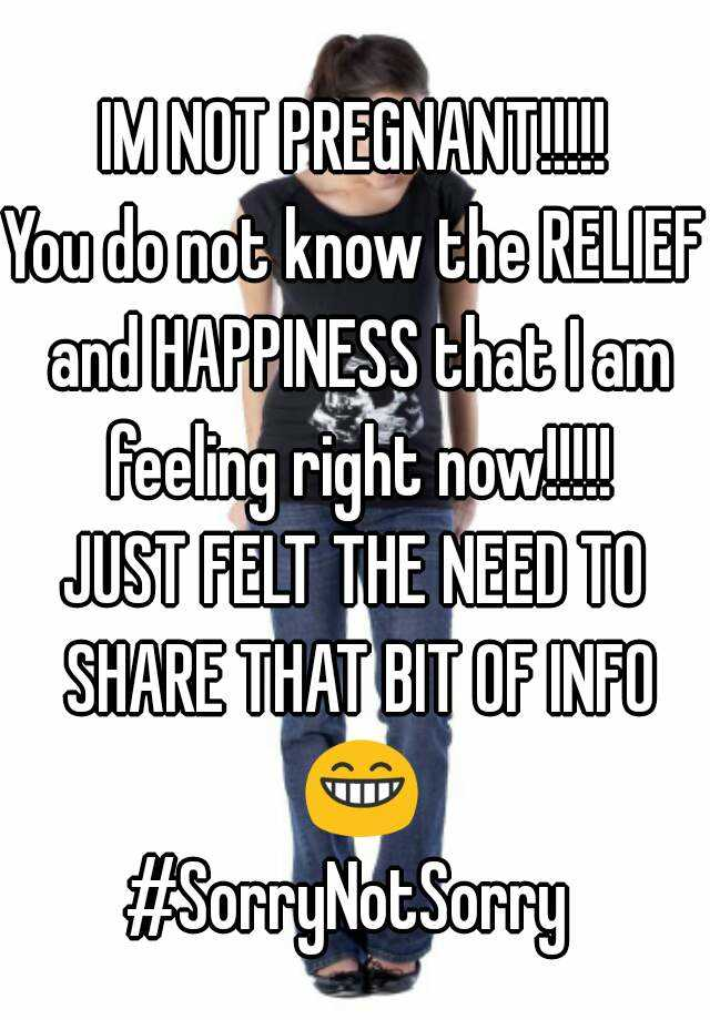 IM NOT PREGNANT!!!!! You do not know the RELIEF and HAPPINESS that I am feeling right now!!!!! JUST FELT THE NEED TO SHARE THAT BIT OF INFO 😁 #SorryNotSorry