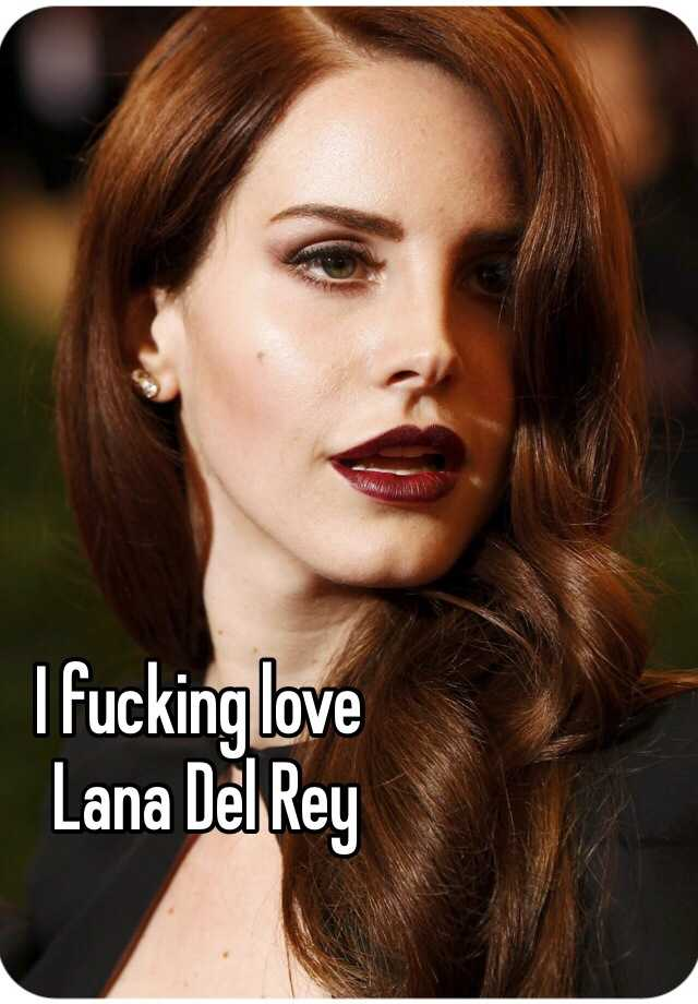 I fucking love  Lana Del Rey