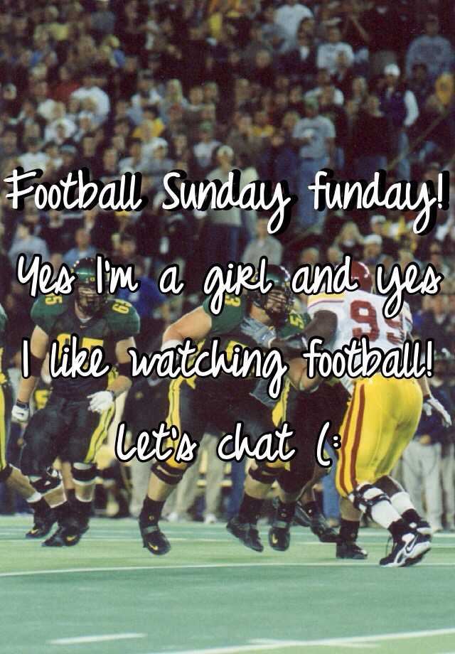 Football Sunday funday! Yes I'm a girl and yes I like watching football! Let's chat (: